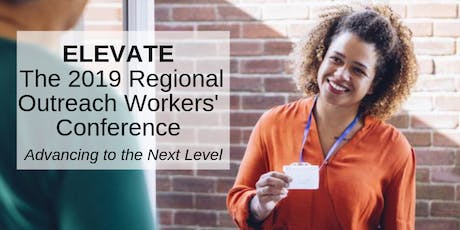 ELEVATE: The 2019 Regional Outreach Workers' Conference tickets