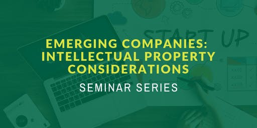 Emerging Companies: Intellectual Property Considerations