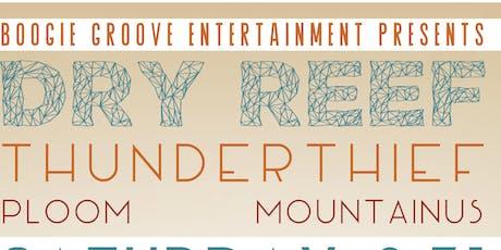 Dry Reef // Thunderthief // Ploom // MountainUs tickets