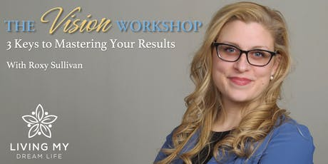 Vision Workshop: 3 Keys to Mastering Your Results tickets