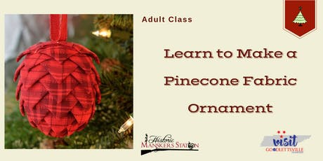 Adult Class:  Pinecone Fabric Ornament tickets