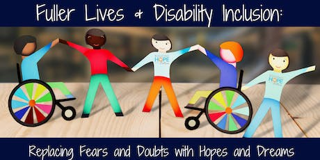 Fuller Lives & Disability Inclusion: Replacing Fears and Doubts with Hopes and Dreams tickets