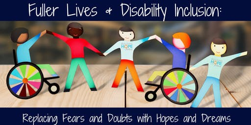 Fuller Lives & Disability Inclusion: Replacing Fears and Doubts with Hopes and Dreams