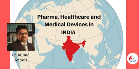 Pharma, Healthcare and Medical Devices in India - DR. MILIND ANTANI tickets