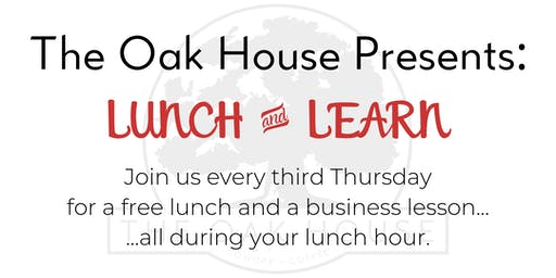 The Oak House Presents: Lunch & Learn on Third Thursday