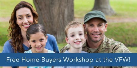 Free Home Buyers Workshop at the VFW! tickets