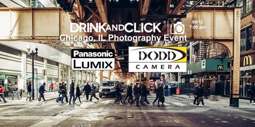 Drink and Click ® Chicago, IL Event with Panasonic and Dodd Camera
