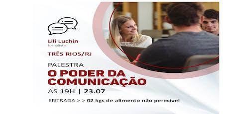 [TRÊS RIOS ] O PODER DA COMUNICAÇÃO ingressos