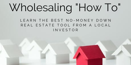 FREE Real Estate Wholesaling How-To: Learn from local investors tickets