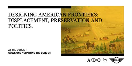 DESIGNING AMERICAN FRONTIERS: DISPLACEMENT, PRESERVATION & POLITICS. tickets