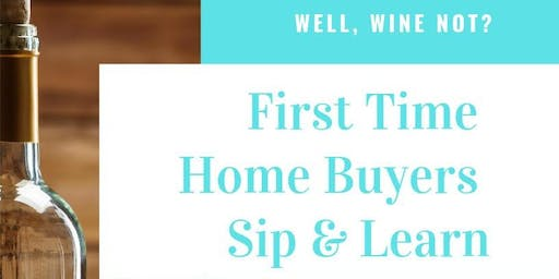 First Time Home Buyer Sip & Learn!