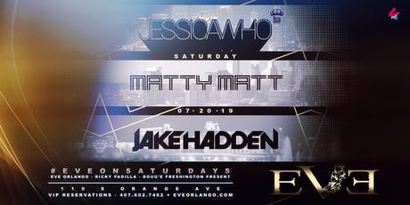 EXPERIENCE THE BEST OF DJ's @ EVE ORLANDO Ft. JESSICA WHO - MATTY MATT - JAKE HADDEN - Saturday 20th July tickets