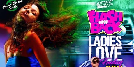 7/19 FLASHBACK LADIES LOVE FRIDAYS w/DJ SIMES CARTER @PROOF *LADIES 2-4-1s tickets