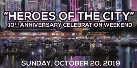 Heroes of the City 10th anniversary celebration extravaganza package: 10/20/2019 (Reserves a table for 10) __$1750___ tickets