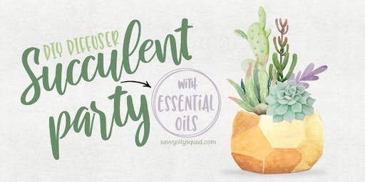 DIY Diffuser Succulent Party with Essential Oils