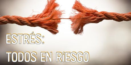 """Conversatorio: """"Estrés, Todos en Riesgo"""" tickets"""