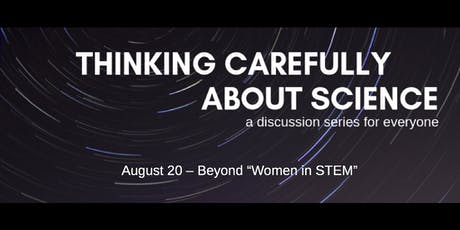 Beyond Women in STEM: Expanding the Narrative (Thinking Carefully About Science #5) tickets