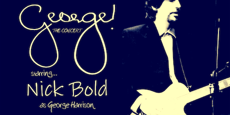 George The Concert starring Nick Bold as George Harrison tickets