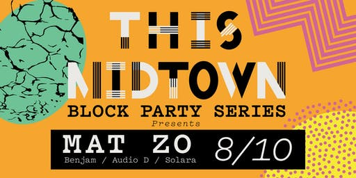 THIS Midtown (AUGUST) Block Party - MAT ZO