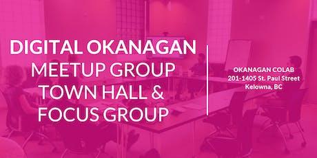Digital Okanagan Meetup Group; Town Hall & Focus Group tickets