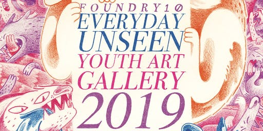 Everday Unseen Youth Art Gallery: Presented by foundry10