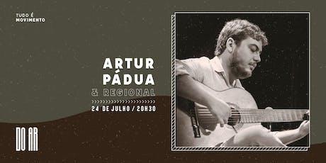 DO AR apresenta Artur Pádua & Regional ingressos