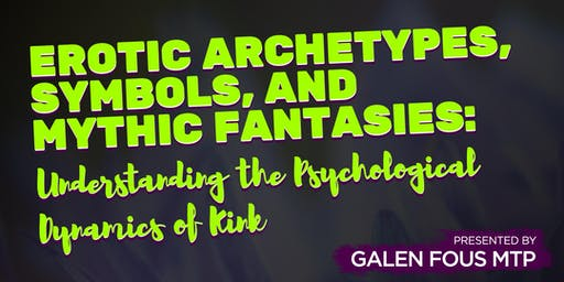 Understanding The Psychological Dynamics of Kink presented by Galen Fous MTP