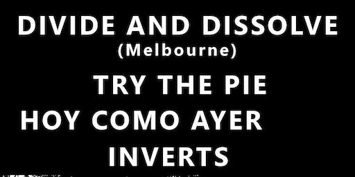Divide and Dissolve + Try the Pie + Hoy Como Ayer + Inverts