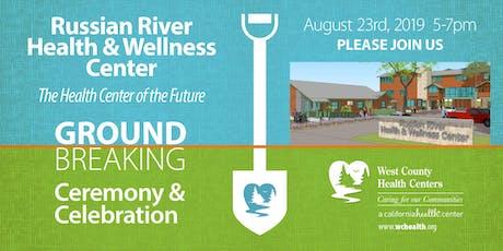 Groundbreaking Ceremony & Celebration - New Russian River Health & Wellness Center tickets