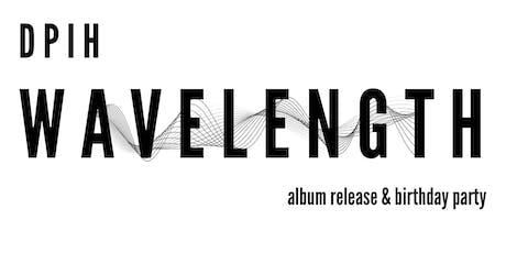 "DPIH's ""Wavelength"" Album Release & Birthday Party tickets"