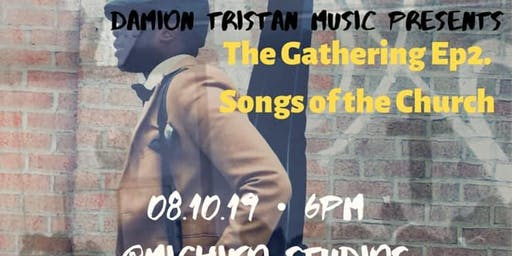 Damion Tristan Music Presents: The Gathering Ep.2 Songs of the Church