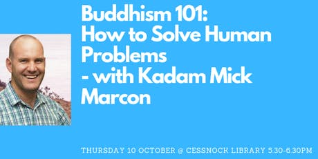 Buddhism 101: How To Solve Human Problems - with Kadam Mick Marcon tickets