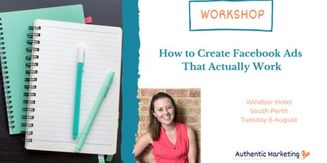 How To Create Effective Facebook Ads that Actually Work - South Perth tickets