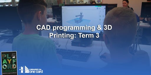 CAD Programming & 3D Printing: Term 3