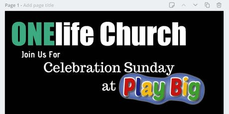 ONElife Church Celebration Sunday at Play Big tickets