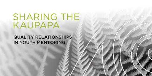 Sharing the Kaupapa - Quality Relationships in Youth Mentoring, TAUPO 2019