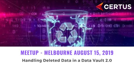DATA VAULT 2.0 MEETUP MELBOURNE - Handling Deleted Data in a Data Vault 2.0 tickets