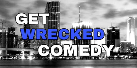 The Get Wrecked Comedy Show  tickets