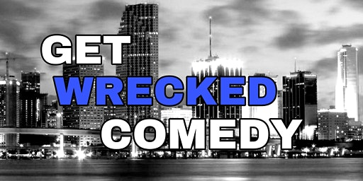 The Get Wrecked Comedy Show