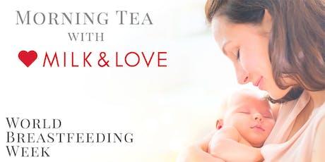 World Breastfeeding Week Morning Tea with Milk & Love ❤️ tickets