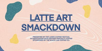 Latte Art Smackdown at The Lanes Coffee Festival 2019