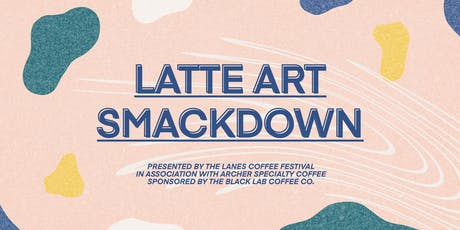 Latte Art Smackdown at The Lanes Coffee Festival 2019 tickets