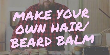 Make it Luscious! - An all natural hair& beard balm workshop tickets