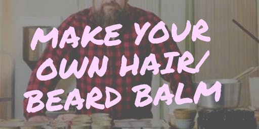 Make it Luscious! - An all natural hair& beard balm workshop