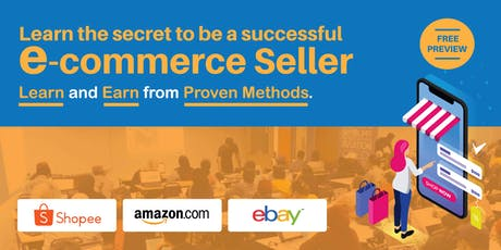 Learn the secret to be a successful e-commerce seller (Aug 2019 Session 2) tickets