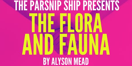 The Parsnip Ship presents THE FLORA AND FAUNA by Alyson Mead tickets