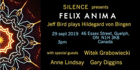 SILENCE presents FELIX ANIMA Jeff Bird plays Hildegard von Bingen tickets