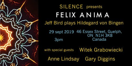 SILENCE presents FELIX ANIMA Jeff Bird plays Hildegard von Bingen tickets
