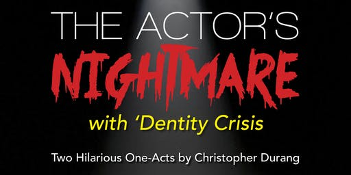 """""""The Actor's Nightmare"""" with """"Dentity Crisis"""""""