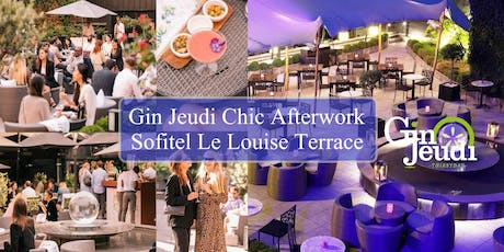 Gin Jeudi Chic Afterwork ☼ Sofitel Le Louise Backyard Terrace tickets